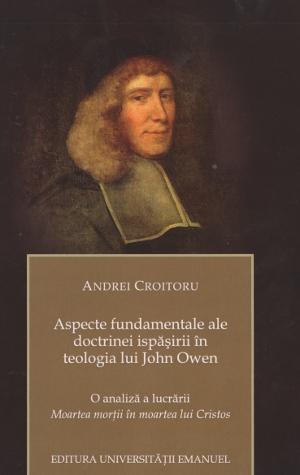 Andrei Croitoru - Aspecte fundamentale ale doctrinei ispăşirii în teologia lui John Owen