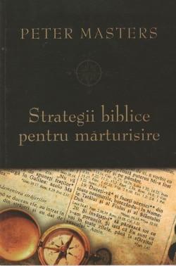 Peter Masters - Strategii biblice pentru mărturisire